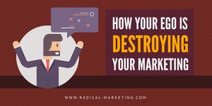 Your Ego Is Destroying Your Marketing