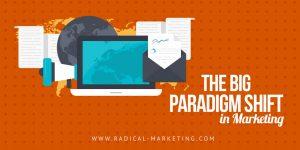 The BIG Paradigm Shift in Marketing