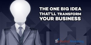 The One Big Idea That'll Transform Your Business