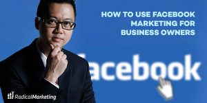 How to Use Facebook Marketing for Business Owners