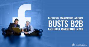 Facebook Marketing Agency Busts B2B Marketing Myth