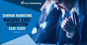 Seminar Marketing - Massive Cost Reduction Case Study