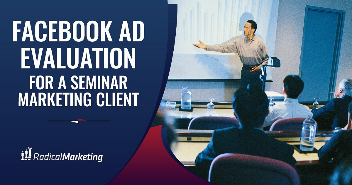 FACEBOOK AD EVALUATION FOR A SEMINAR MARKETING CLIENT 1200 X 630