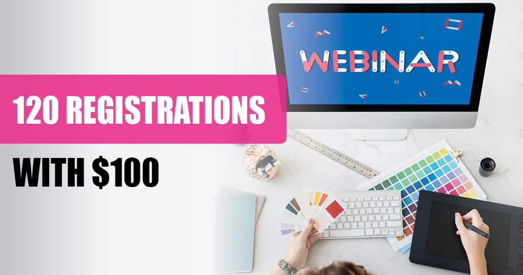 120 Webinar Registrations with $100