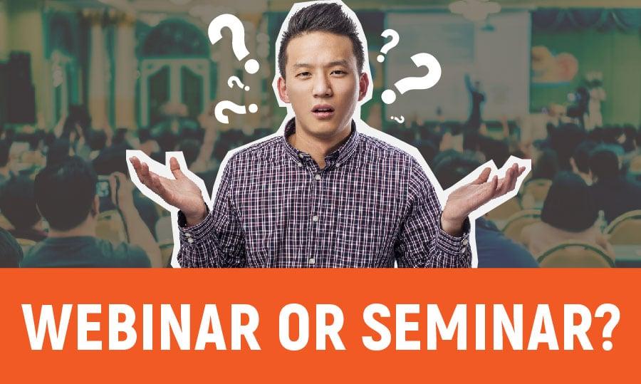 Webinar or seminar?