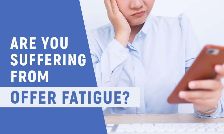 How to overcome offer fatigue