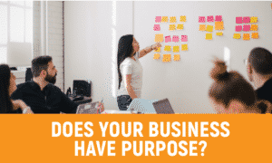 Does your business have purpose?