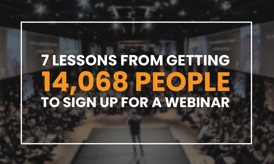 7 lessons from getting 14,068 people to sign up for a webinar