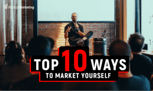 TOP 10 WAYS TO MARKET YOURSELF