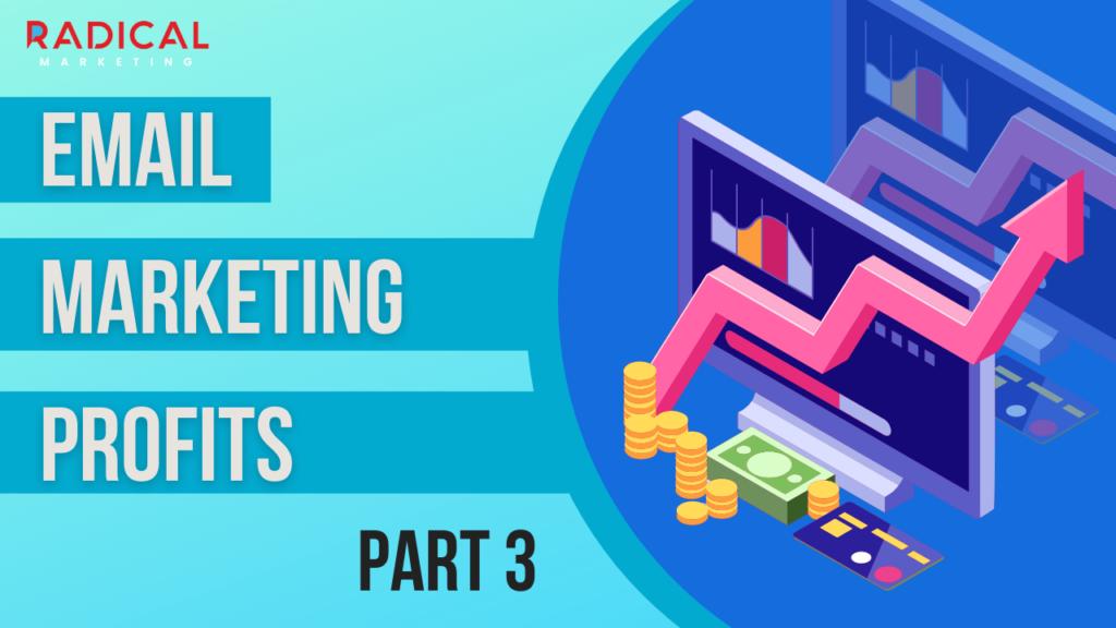 Email Marketing Profits - Part 3
